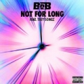Not For Long (feat. Trey Songz) [Explicit] by B.o.B