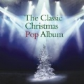 The Classic Christmas Pop Album by Various
