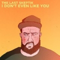 I Don't Even Like You by The Last Skeptik