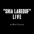 Shia LaBeouf Live by Rob Cantor