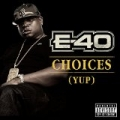Choices (Yup) [Explicit] by E-40