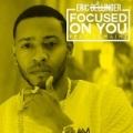 Focused On You (feat. 2 Chainz) by Eric Bellinger