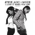 I Love It When You Cry (Moxoki) (Radio Edit) by Steve Aoki & Moxie Raia