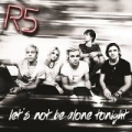 Let's Not Be Alone Tonight by R5