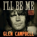 Glen Campbell I'll Be Me Soundtrack by Glen Campbell and Ashley Campbell and The Band Perry