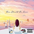 You Should Be Here [Explicit] by Kehlani