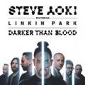 Darker Than Blood by Steve Aoki feat. LINKIN PARK