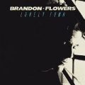 Lonely Town by Brandon Flowers