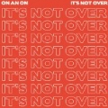 It's Not Over by On An On