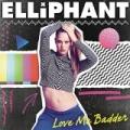 Love Me Badder by Elliphant