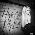 High Off My Love [Explicit] by Paris Hilton