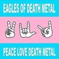 Peace Love Death Metal by Eagles Of Death Metal