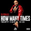 How Many Times [Explicit] by Lil Wayne, Big Sean DJ Khaled feat. Chris Brown