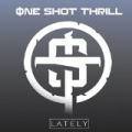 Lately [Explicit] by One Shot Thrill