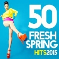 50 Fresh Spring Hits 2015 by Various artists
