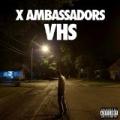VHS [Explicit] by X Ambassadors