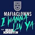 I Wanna Luv Ya by Mafia Clowns feat. Sean Kingston