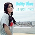 La Anii Mei by Betty Blue