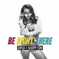 Be Right There by Diplo & Sleepy Tom