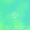 Here for You by Kygo feat. Ella Henderson