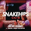 All My Friends [Explicit] by Snakehips feat. Tinashe & Chance The Rapper