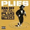 Ran Off On Da Plug Twice [Explicit] by Plies
