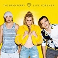 Live Forever by The Band Perry