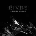 Friend Lover by RIVRS