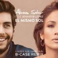 El Mismo Sol (Under The Same Sun) (B-Case Remix) [feat. Jennifer Lopez] by Alvaro Soler