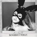 Dangerous Woman by Ariana Grande