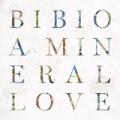 A Mineral Love by Bibio