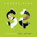 Dollar Bill by Phoebe Ryan feat. Kid Ink