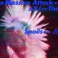 The Spoils / Come Near Me by Massive Attack