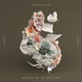 Killing Me To Love You by Vancouver Sleep Clinic