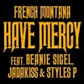 Have Mercy [Explicit] by Jadakiss & Styles P French Montana feat. Beanie Sigel
