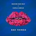 Bad Things by Machine Gun Kelly & Camila Cabello