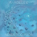 Never Too Much by Barbelle