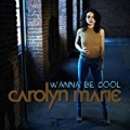 Wanna Be Cool by Carolyn Marie