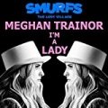 I'M A Lady (From Smurfs: The Lost Village) by Meghan Trainor