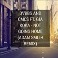 Dvbbs and Cmc$ (feat. Gia Koka) [Not Going Home] [Adam Smith Remix] by Adam Smith