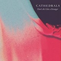 Don't Act Like a Stranger by Cathedrals