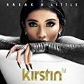 Break A Little by Kirstin
