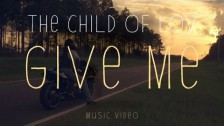 The Child Of Lov 'Give Me' music video