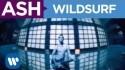 Ash 'Wildsurf' Music Video