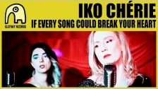 IKO CHÉRIE 'If Every Song Could Break Your Heart' music video