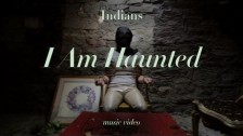 Indians 'I Am Haunted' music video
