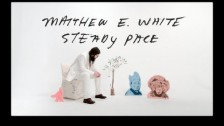 Matthew E White 'Steady Pace' music video