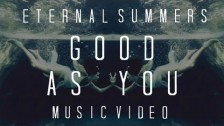 Eternal Summers 'Good As You' music video