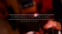 Farewell Fairground 'Worlds to sea' Music Video