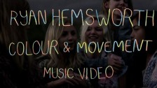 Ryan Hemsworth 'Colour & Movement' music video